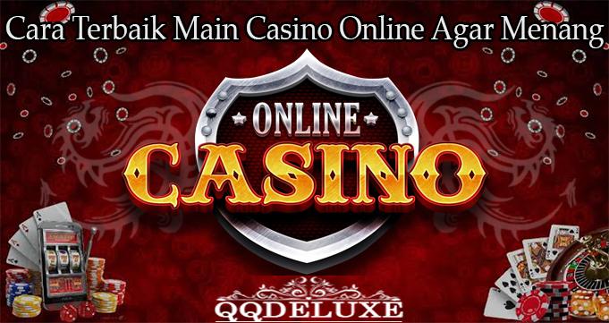 Cara Terbaik Main Casino Online Agar Menang