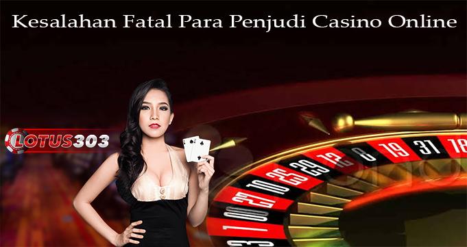 Kesalahan Fatal Para Penjudi Casino Online