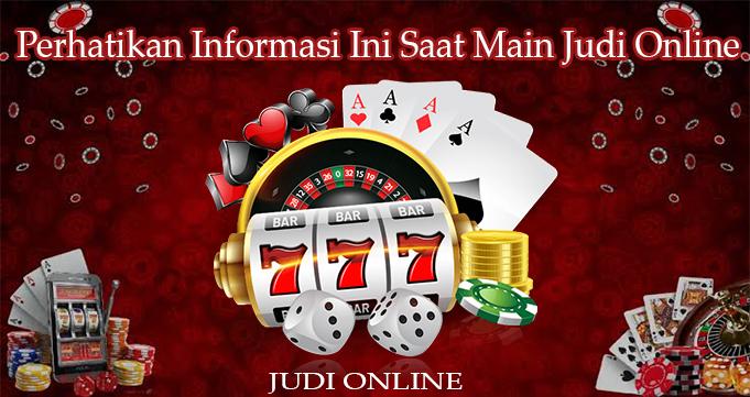 Perhatikan Informasi Ini Saat Main Judi Online