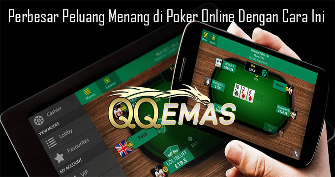 Perbesar Peluang Menang di Poker Online Dengan Cara Ini