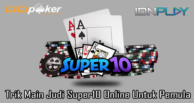 Trik Main Judi Super10 Online Untuk Pemula