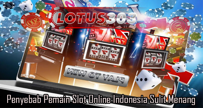 Penyebab Pemain Slot Online Indonesia Sulit Menang